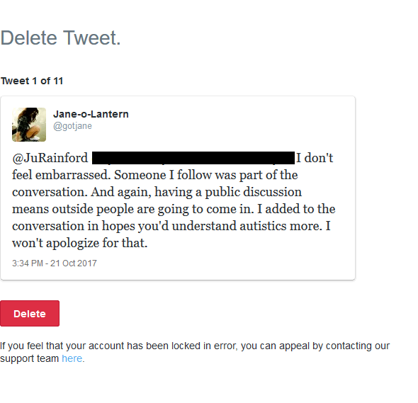 @JuRainford [other mentions redacted] I don't feel embarrassed. Someone I follow was part of the conversation. And again, having a public discussion means outside people are going to come in. I added to the conversation in hopes you'd understand autistics more. I won't apologize for that.