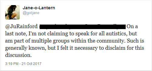 @JuRainford On a side note, I'm not claiming to speak for all autistics, but am part of multiple groups within the community. Such is generally known, but I felt it necessary to disclaim for this discussion.