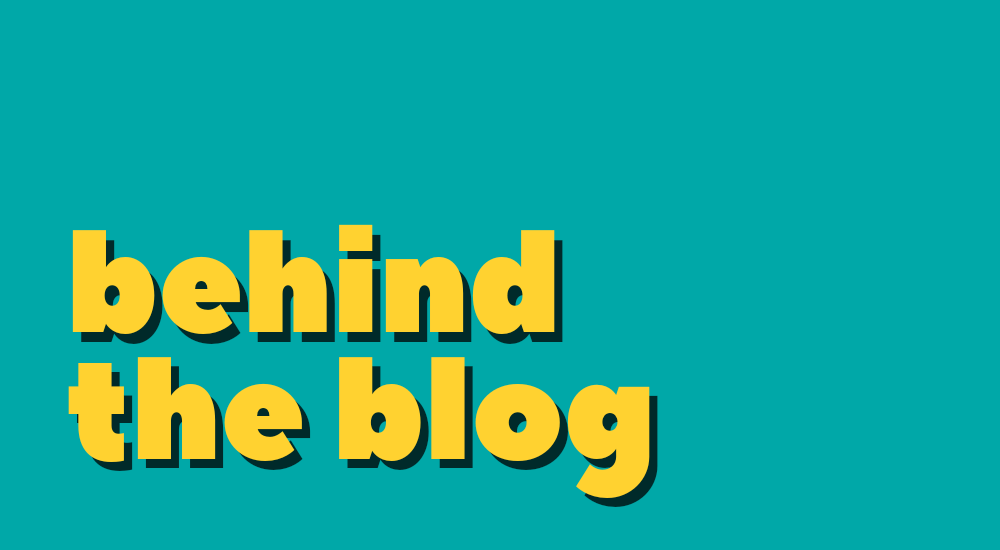 Yellow text on teal: Behind the blog